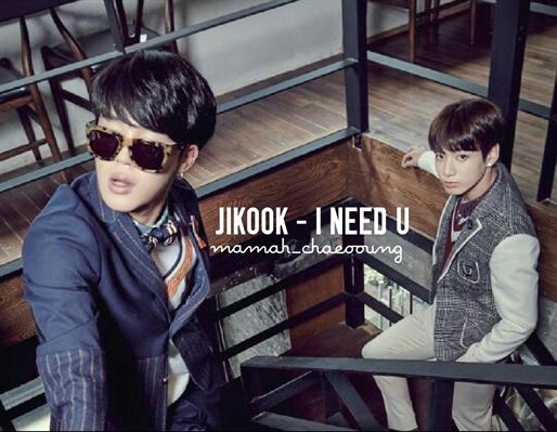 Fanfic / Fanfiction Jikook - I Need U
