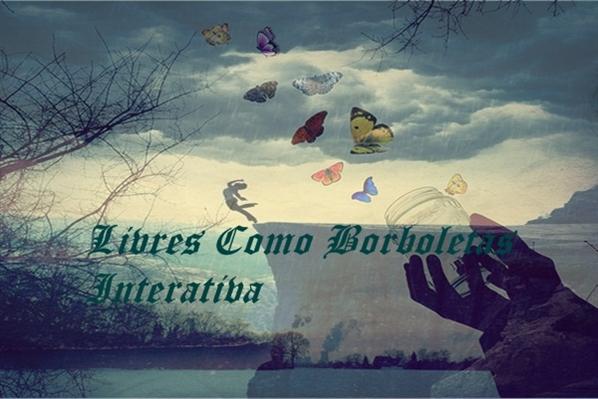 Fanfic / Fanfiction Livres Como Borboletas Interativa