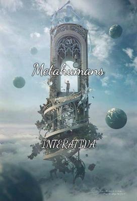 Fanfic / Fanfiction Metahumans -INTERATIVA-