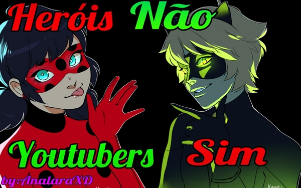 Fanfic / Fanfiction Miraculous- Heróis não,Melhor YouTubers! (Hiatus)