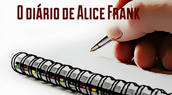 Fanfic / Fanfiction O diário de Alice Frank