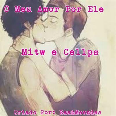 Fanfic / Fanfiction O Meu Amor Por Ele (Romance Gay) MITW e CELLPS