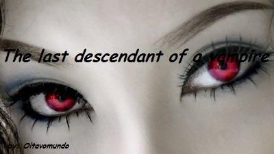 Fanfic / Fanfiction The last descendant of a vampire