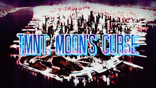 Fanfic / Fanfiction TMNT: Moon's Curse ••• Interativa •••