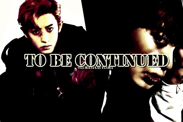 Fanfic / Fanfiction To be continued (Long Imagine Chanyeol) - Hiatus