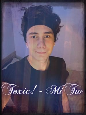 Fanfic / Fanfiction Toxic!- MiTw One-Shot