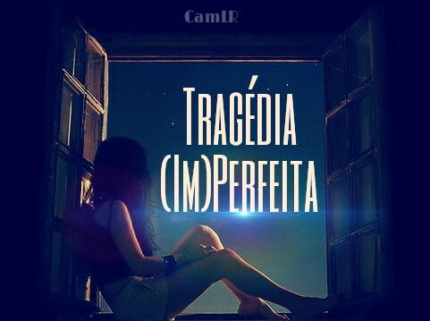 Fanfic / Fanfiction Tragédia (Im)Perfeita - Interativa