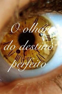 Fanfic / Fanfiction O olhar do destino perfeito