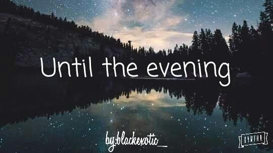 Fanfic / Fanfiction Until the evening
