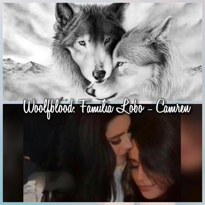 Fanfic / Fanfiction Woolfblood: Família lobo - Camren