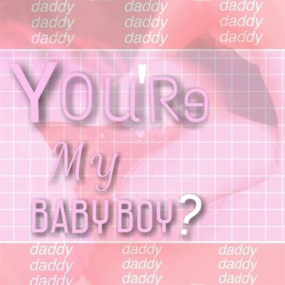 Fanfic / Fanfiction You're my baby boy?