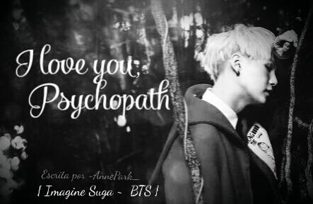 Fanfic / Fanfiction • I Love You, Psychopath • { Imagine Suga - BTS }