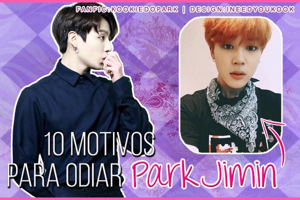 Fanfic / Fanfiction 10 Motivos para odiar Park Jimin