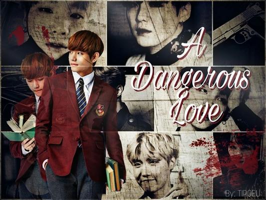 Fanfic / Fanfiction A Dangerous Love - SENDO REESCRITA