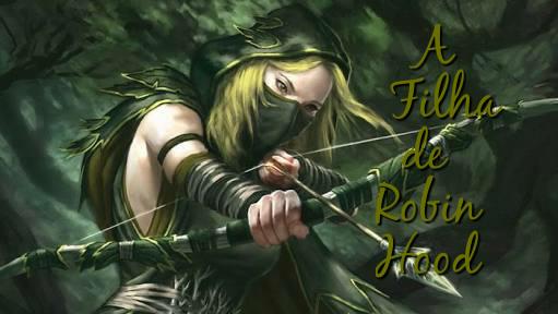 Fanfic / Fanfiction A Filha de Robin Hood?!