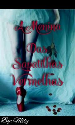 Fanfic / Fanfiction A Menina Das Sapatilhas Vermelhas.