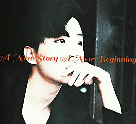 Fanfic / Fanfiction A New Story A New Beginning