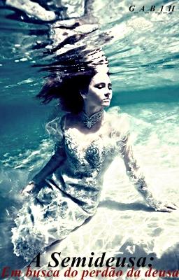 Fanfic / Fanfiction A Semideusa: Em busca do perdão da deusa