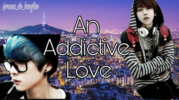 Fanfic / Fanfiction An Addictive Love