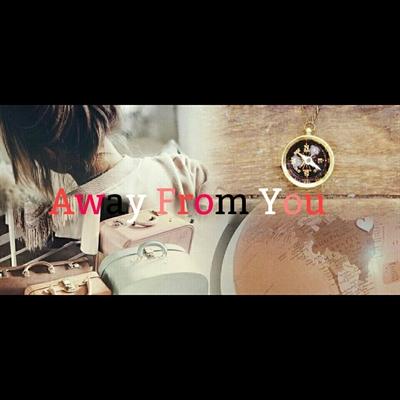 Fanfic / Fanfiction Away From You