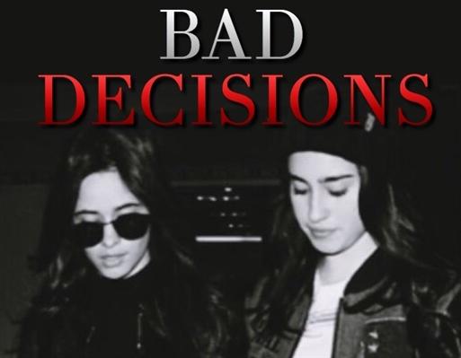 Fanfic / Fanfiction Bad Decisions - Camren e Norminah