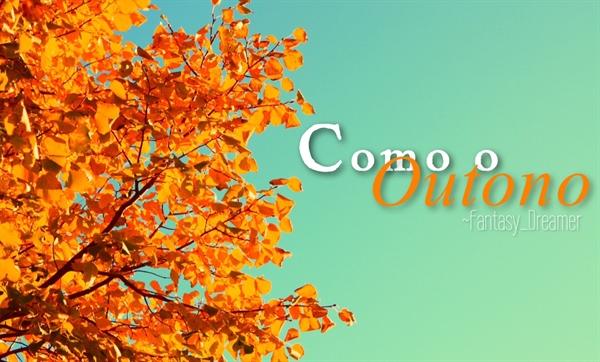 Fanfic / Fanfiction Como o outono