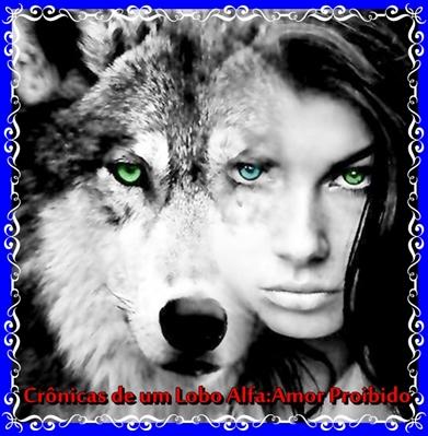 Fanfic / Fanfiction Crônicas de um Lobo Alfa: Amor proibido