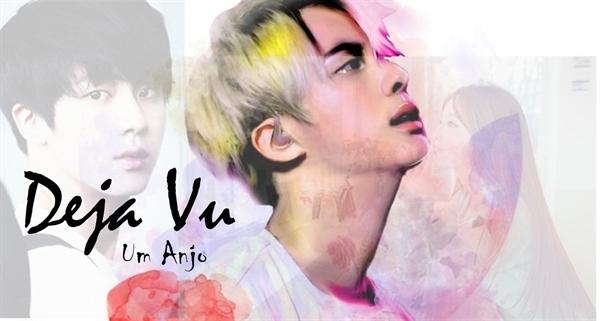 "Fanfic / Fanfiction Deja Vu ""Um anjo"" - Imagine Jin"
