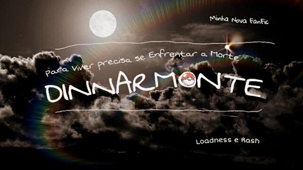 Fanfic / Fanfiction Dinnarmonte: A aventura de Vida ou Morte