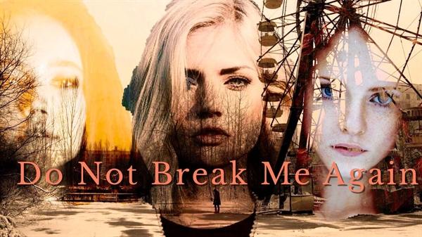 Fanfic / Fanfiction Do Not Break Me Again