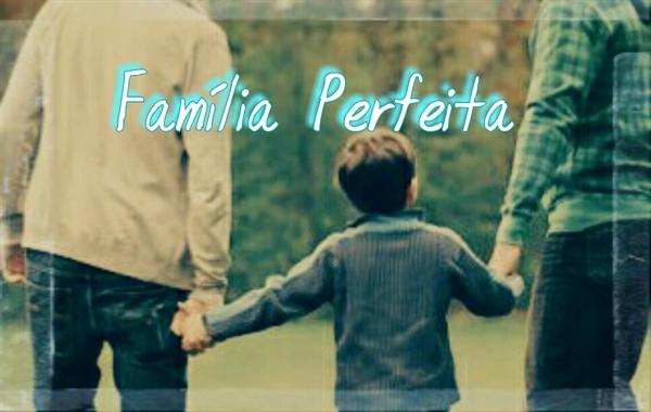 Fanfic / Fanfiction Família Perfeita