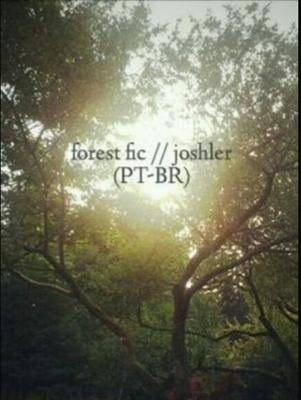 Fanfic / Fanfiction Forest fic joshler (PT-BR)