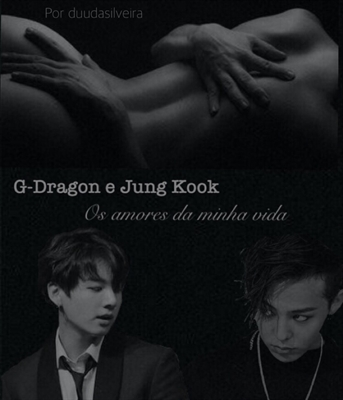 Fanfic / Fanfiction G-Dragon e Jung Kook, os amores da minha vida - Hiatus