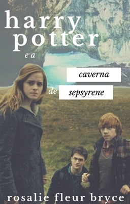 Fanfic / Fanfiction Harry Potter e a Caverna de Sepsyrene