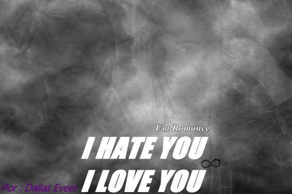 Fanfic / Fanfiction I Hate You - I Love You