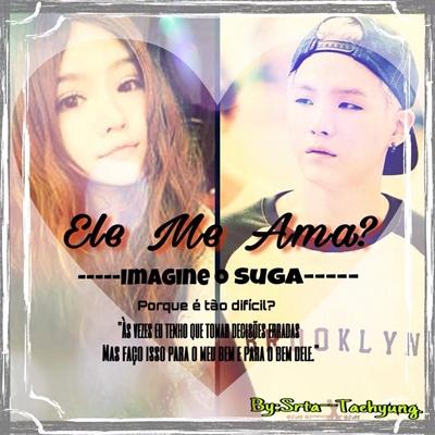 Fanfic / Fanfiction ELE ME AMA? imagine Suga - BTS