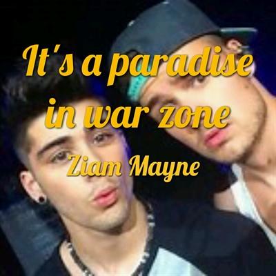 Fanfic / Fanfiction It's a paradise in war zone - ( Ziam Mayne ) -