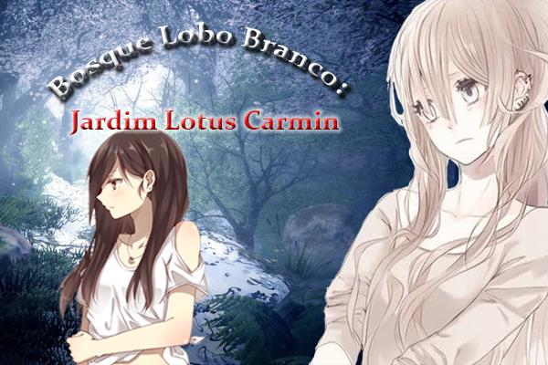 Fanfic / Fanfiction Jardim Lotus Carmin X Bosque do Lobo branco