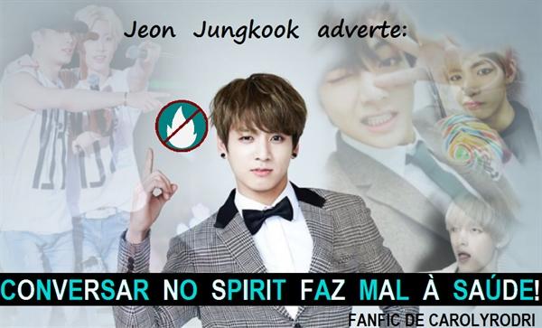 Fanfic / Fanfiction Jeon Jungkook adverte:Conversar pelo Spirit faz mal à saúde!