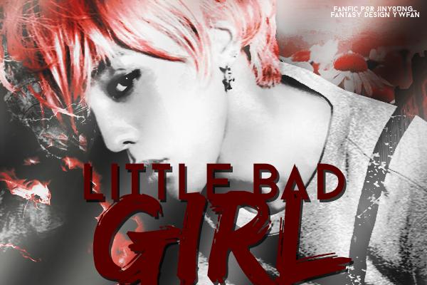 Fanfic / Fanfiction Little Bad Girl (Imagine G-Dragon - Big Bang)