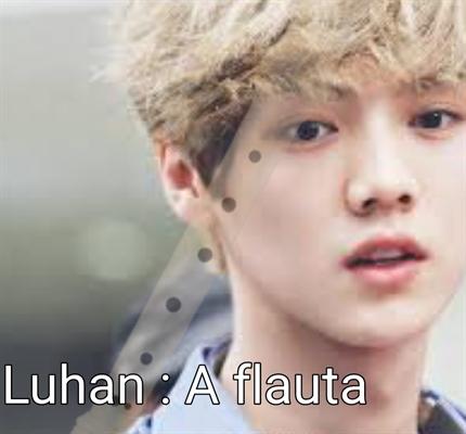 Fanfic / Fanfiction Luhan : Flauta