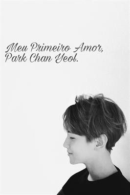 Fanfic / Fanfiction Meu Primeiro Amor, Park Chan Yeol.