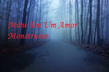 Fanfic / Fanfiction Mitw Em Um Amor Monstruoso
