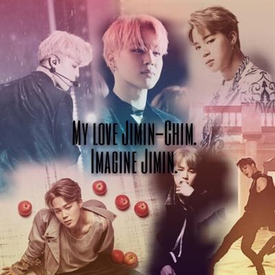 Fanfic / Fanfiction My love Jimin-chim 💕 (Imagine)