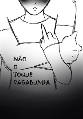 Fanfic / Fanfiction Não O Toque Vagabunda!