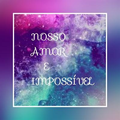 Fanfic / Fanfiction Nosso amor e impossível