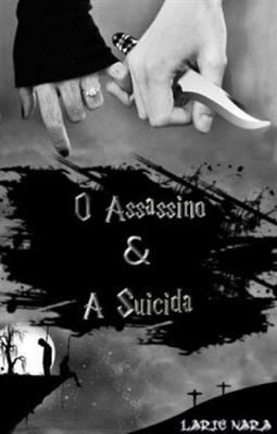Fanfic / Fanfiction O Assassino E A Suicida