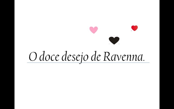 Fanfic / Fanfiction O doce desejo de Ravenna.