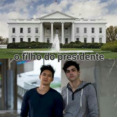 Fanfic / Fanfiction O Filho do presidente
