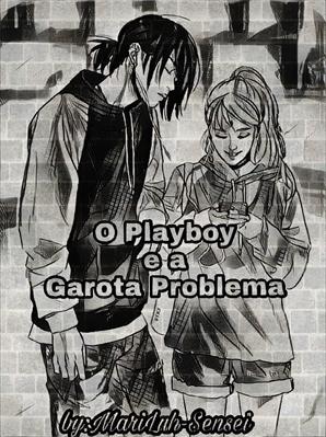 Fanfic / Fanfiction O Playboy e a Garota Problema